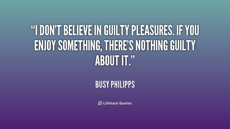 quote-Busy-Philipps-i-dont-believe-in-guilty-pleasures-if-206587